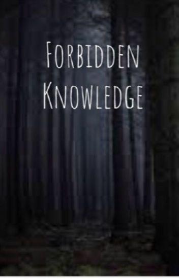 Forbidden Knowledge - deaville - Wattpad
