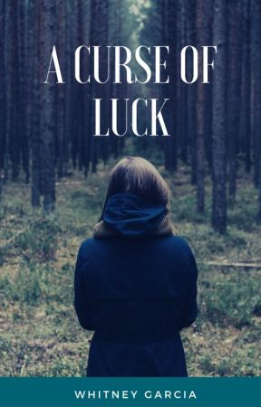 A Curse of Luck (on hold) by xXsweetmisery10Xx