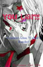 You Liar!!! (Cheater!Allen Walker X Reader X Tyki Mikk) *Edited* by Anime_Girl_024