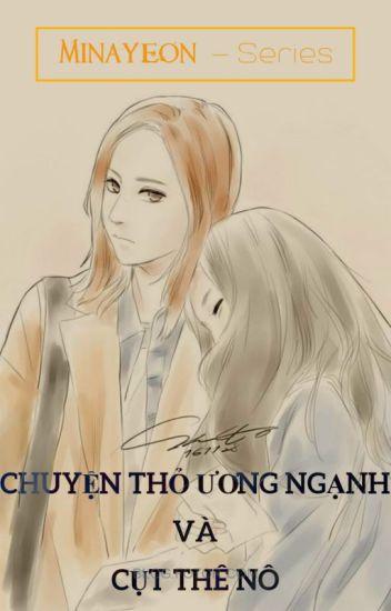 [Minayeon] Series - CHUYỆN THỎ ƯƠNG NGẠNH VÀ CỤT THÊ NÔ