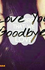 Love You Goodbye by harrybuns