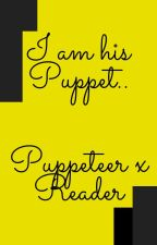 I am his Puppet...(Puppeteer x Reader) by LoverCreepypasta