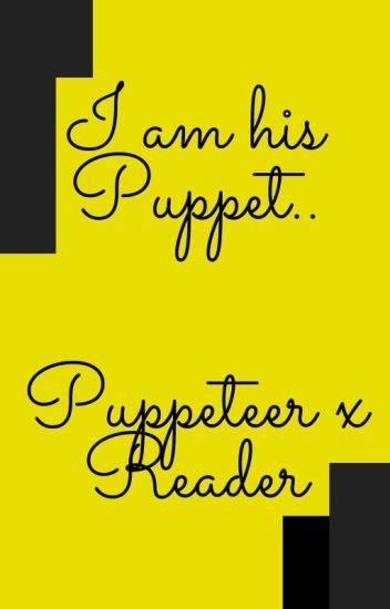 I am his Puppet   (Puppeteer x Reader) - LoverCreepypasta