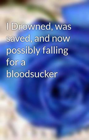 I Drowned Was Saved And Now Possibly Falling For A Bloodsucker