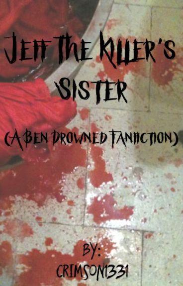 Jeff the killer's sister (ben drowned fan fic)