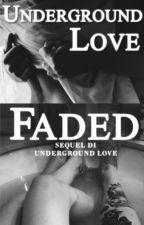 "Underground Love e Faded - Capitoli ""Mature"" by Redlips92"