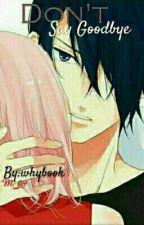 """""""Don't Say Goodbye"""" [ FanFic ] SasuSaku by whybook"""