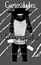 Curiosidades:Creepypastas   EN EDICIÓN   by ShiariLen