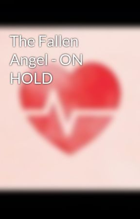 The Fallen Angel - ON HOLD by Michen