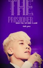 The Prisoner [🔥BigBang Fic 🔥] by Melodytellez007