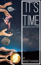 It's Time~ Lyla's Story, Book 2 by MaddieTehFangirl