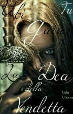 Ubi tu Gaius. La dea della vendetta by GalaCherea