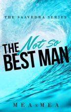The Not So Best Man by MEAxMEA