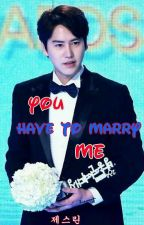 You Have To Marry Me ( END ) by JsYoong