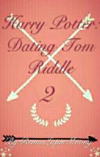 Harry Potter : Dating Tom Riddle 2 (COMPLETE ✔) by RemusLupinMoony