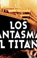 Los Fantasma Del Titanic by Leidy9816