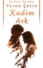 KADİM AŞK (TÖRE) by yaren_cetin