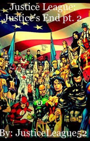 Justice League: Justice's End pt. 2 by JusticeLeague52
