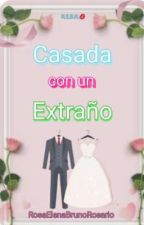 Casada con un extraño by RosaElenaBruno