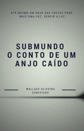 Submundo - O Conto De Um Anjo Caído by WallaceOC