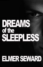 Dreams of the Sleepless by elmerseward