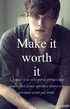 Make it worth it (DISPONIBILE IN LIBRERIA)  by baciami2015