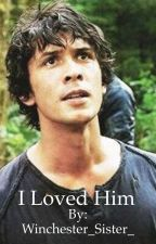 I Loved Him**Bellamy Blake [2] (Completed) by Winchester_Sister_