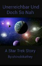 Unerreichbar Und Doch so Nah  A Star Trek Story  by shinobikathey