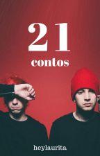 21 contos [tøp] by heylaurita