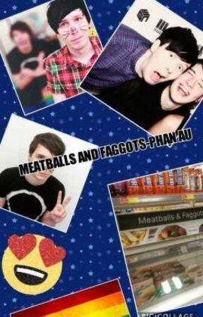 Meatballs And Faggots Phan Au