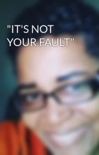 """IT'S NOT YOUR FAULT"" by DarleanAdams"