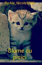 Glume cu pisici  * Carte Finalizată *  by Ale_Maria29