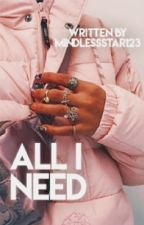 All I need. | afy series | under construction.  by MindlessStar123