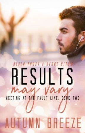 Results May Vary  : Meeting At The Fault Line Book #2 by Autumn_Breeze