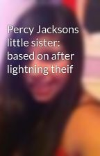 Percy Jacksons little sister: based on after lightning theif by mari_jean1