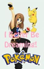I Better Be Dreaming! {Pokémon World} ON HOLD!!!!!! by Anime_Rulz751