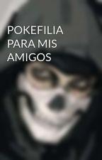 POKEFILIA PARA MIS AMIGOS by CristianEliasFernand