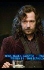 Sirius Black's Daughter(Trilogy )  by jasonralphrocks_28