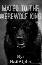 Mated to the werewolf king by HailAlpha