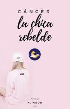 #Esconcer. Cáncer, la chica rebelde. © //Moon// EN EDICIÓN. by ChicaDelDesorden