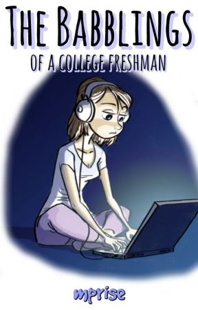 The Babblings of a College Freshman by mprise