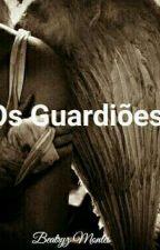 Os Guardiões by BeatryzMontes