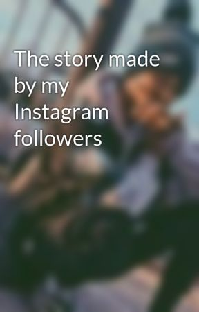 The story made by my Instagram followers by Charlotte_isonfire