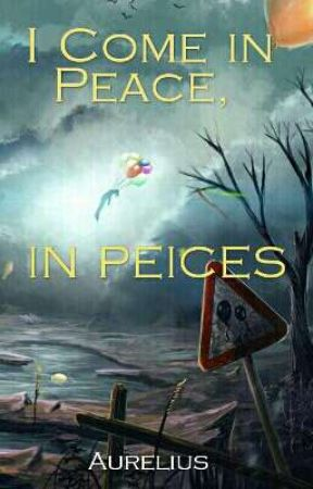 I Come in Peace, in Peices by Aurrie