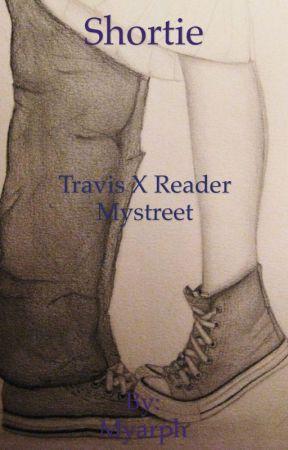 Shortie (Travis x Reader) by Myarph