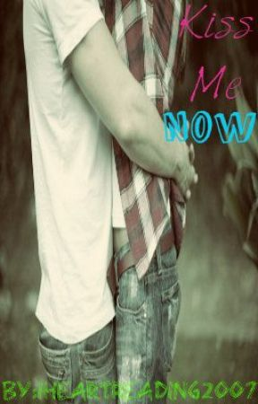 Kiss Me Now by iheartreading2007