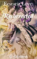 Ecstatic Love: Ressurected  by graceeck