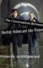 The conversations between Sherlock Homes and John Watson (Johnlockish) by lozzawonderland