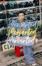 Perverted {AMBW} #Wattys2017 by nct_ten13