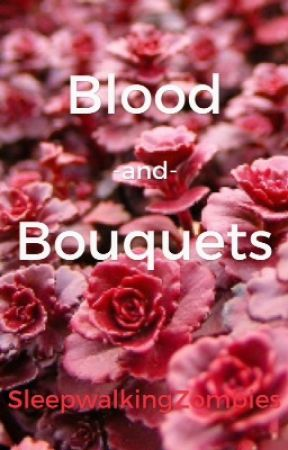 Blood and Bouquets by SleepwalkingZombies